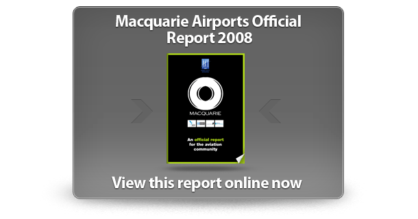 View the Macquarie Airports Official Report 2008
